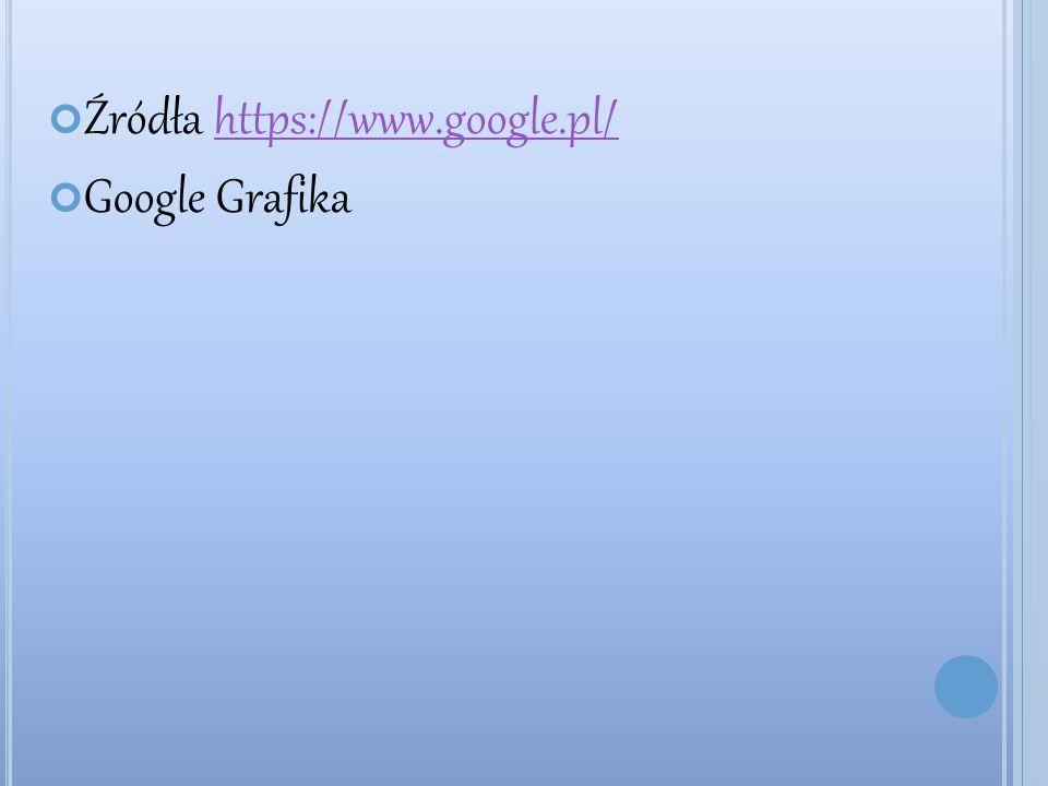 Źródła https://www.google.pl/https://www.google.pl/ Google Grafika