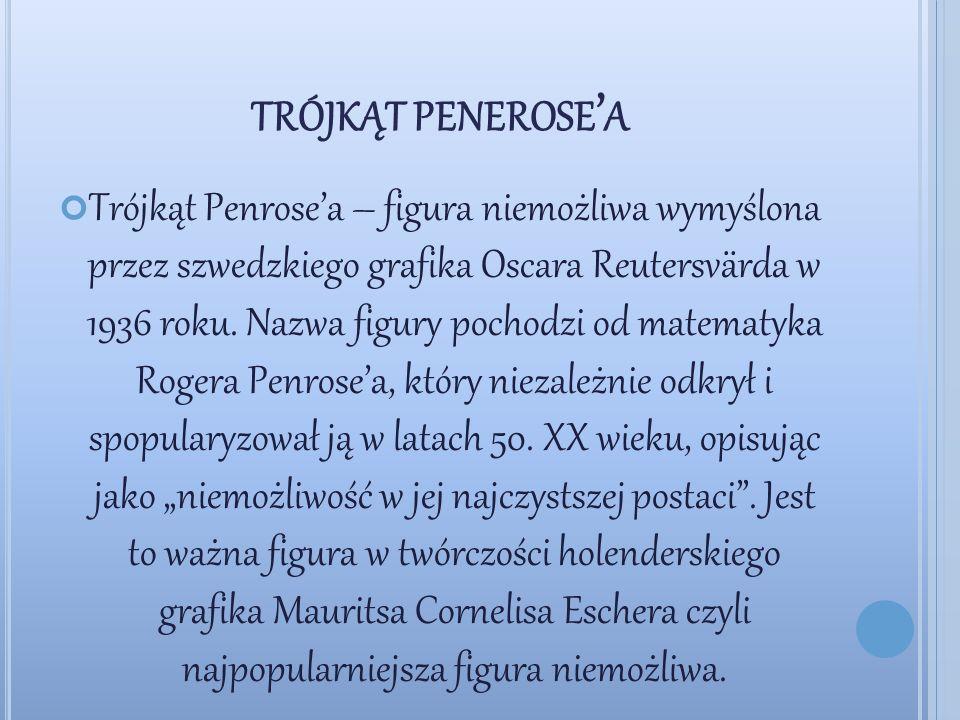 TRÓJKĄT PENEROSE ' A Trójkąt Penrose'a – figura niemożliwa wymyślona przez szwedzkiego grafika Oscara Reutersvärda w 1936 roku.