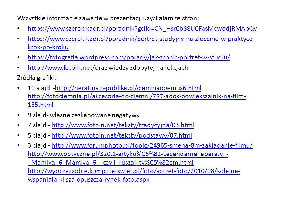 Wszystkie informacje zawarte w prezentacji uzyskałam ze stron: https://www.szerokikadr.pl/poradnik?gclid=CN_HsrCb88UCFasMcwodjRMAbQv https://www.szero
