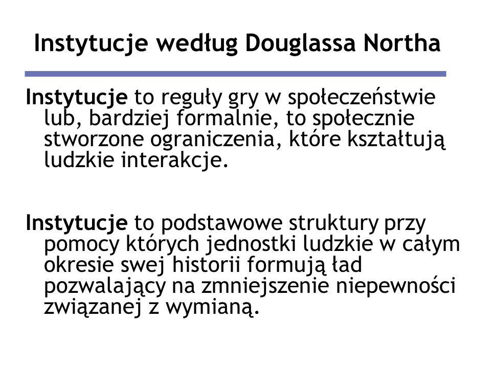 Instytucje według Douglassa Northa Instytucje to reguły gry w społeczeństwie lub, bardziej formalnie, to społecznie stworzone ograniczenia, które kszt
