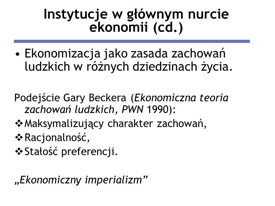 Instytucje w głównym nurcie ekonomii (cd.) Ekonomizacja jako zasada zachowań ludzkich w różnych dziedzinach życia. Podejście Gary Beckera (Ekonomiczna