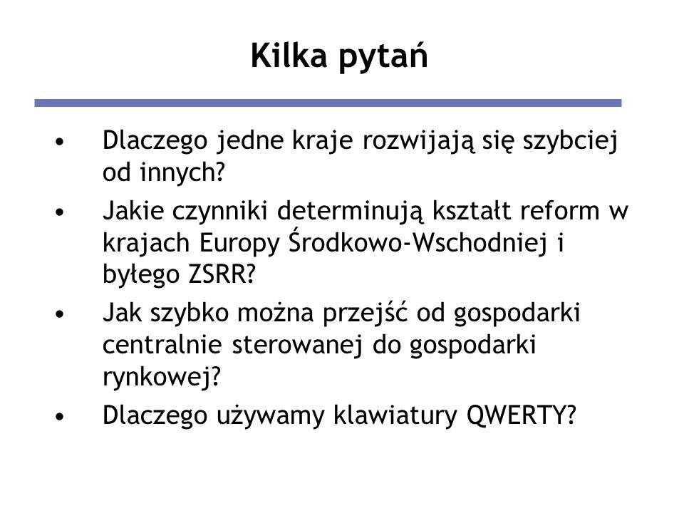Kilka pytań Dlaczego jedne kraje rozwijają się szybciej od innych? Jakie czynniki determinują kształt reform w krajach Europy Środkowo-Wschodniej i by