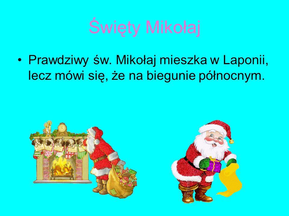Święty Mikołaj Prawdziwy św. Mikołaj mieszka w Laponii, lecz mówi się, że na biegunie północnym.