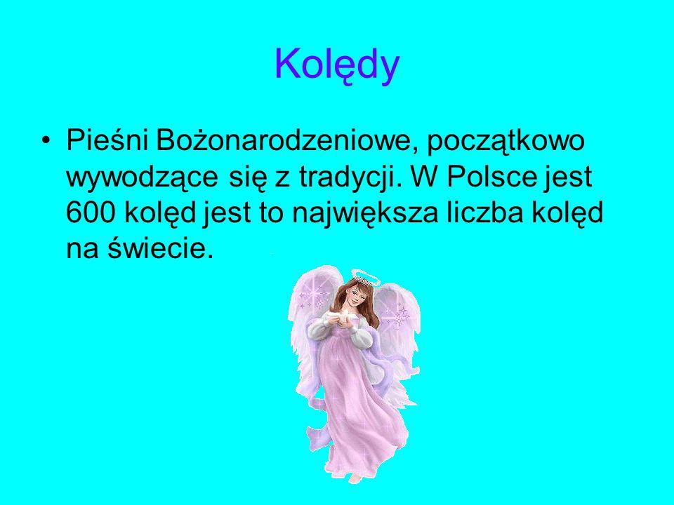 Kolędy Pieśni Bożonarodzeniowe, początkowo wywodzące się z tradycji. W Polsce jest 600 kolęd jest to największa liczba kolęd na świecie.