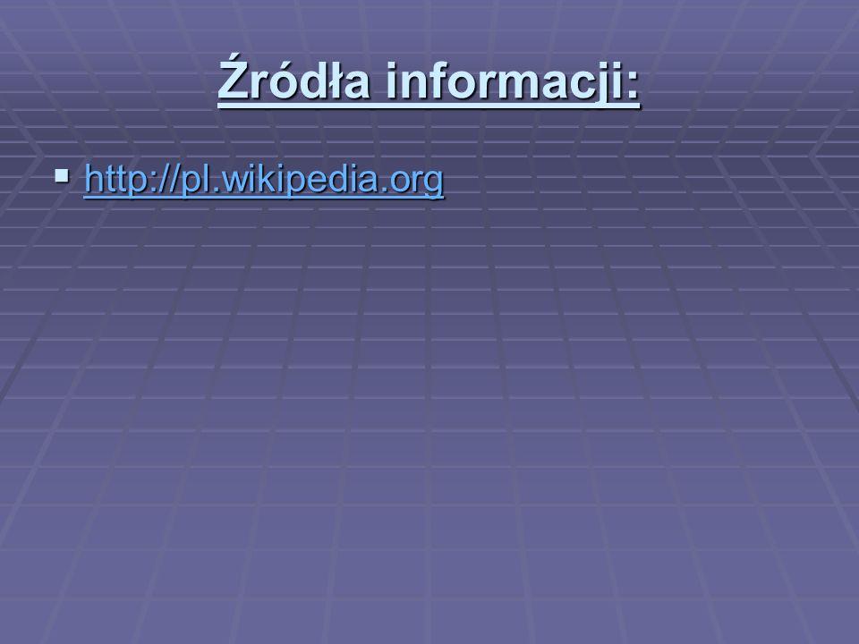 Źródła informacji:  http://pl.wikipedia.org http://pl.wikipedia.org