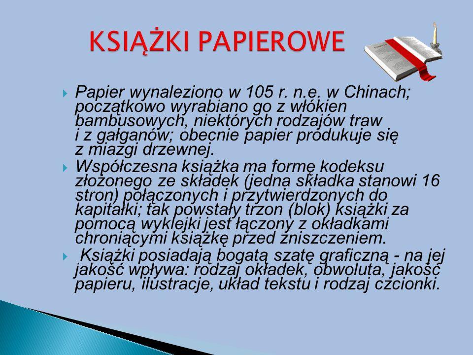  Papier wynaleziono w 105 r. n.e. w Chinach; początkowo wyrabiano go z włókien bambusowych, niektórych rodzajów traw i z gałganów; obecnie papier pro