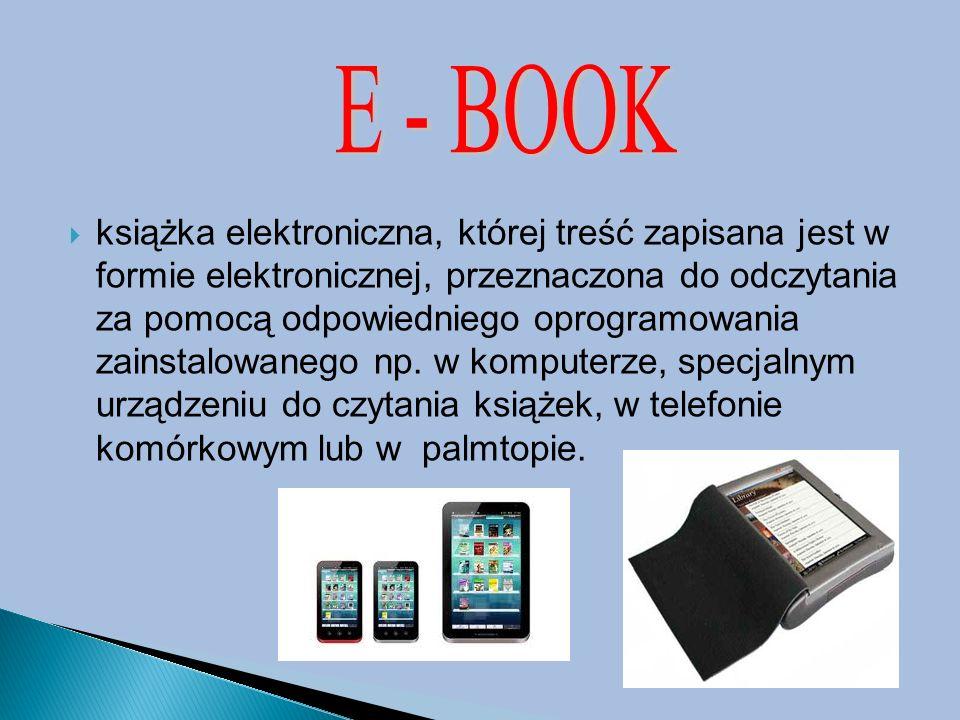  książka elektroniczna, której treść zapisana jest w formie elektronicznej, przeznaczona do odczytania za pomocą odpowiedniego oprogramowania zainsta