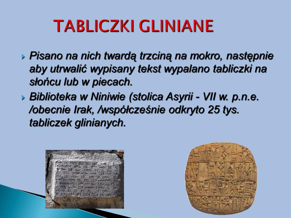 Pisano na nich twardą trzciną na mokro, następnie aby utrwalić wypisany tekst wypalano tabliczki na słońcu lub w piecach.  Biblioteka w Niniwie (st