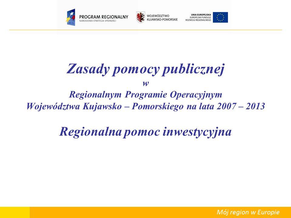 Mój region w Europie Regionalna pomoc inwestycyjna – podstawowe przepisy  Rozporządzenie Komisji (WE) nr 1628/2006 z dnia 24 października 2006r.