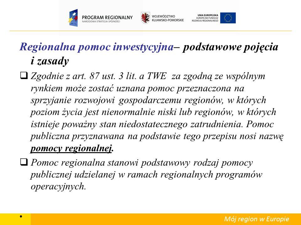 Mój region w Europie Regionalna pomoc inwestycyjna– podstawowe pojęcia i zasady  Spośród form pomocy regionalnej największe znaczenie ma pomoc inwestycyjna.