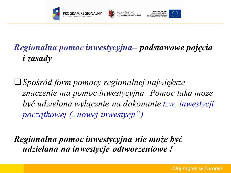 Mój region w Europie Regionalna pomoc inwestycyjna – podstawowe pojęcia i zasady Nowa inwestycja obejmuje: 1.