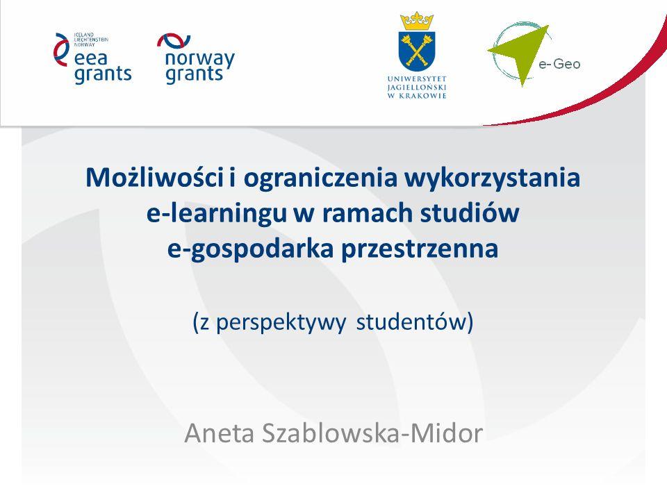 Możliwości i ograniczenia wykorzystania e-learningu w ramach studiów e-gospodarka przestrzenna (z perspektywy studentów) Aneta Szablowska-Midor