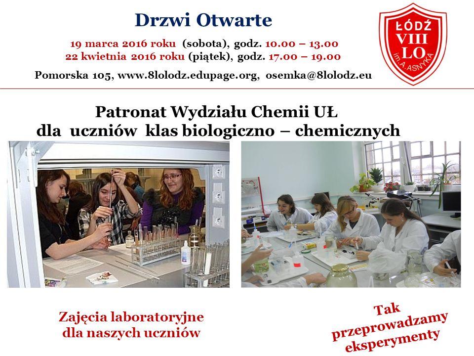 Patronat Wydziału Chemii UŁ dla uczniów klas biologiczno – chemicznych Zajęcia laboratoryjne dla naszych uczniów Tak przeprowadzamy eksperymenty Drzwi Otwarte 19 marca 2016 roku (sobota), godz.