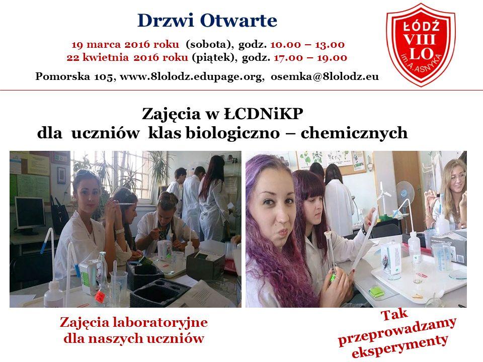 Zajęcia w ŁCDNiKP dla uczniów klas biologiczno – chemicznych Zajęcia laboratoryjne dla naszych uczniów Tak przeprowadzamy eksperymenty Drzwi Otwarte 19 marca 2016 roku (sobota), godz.