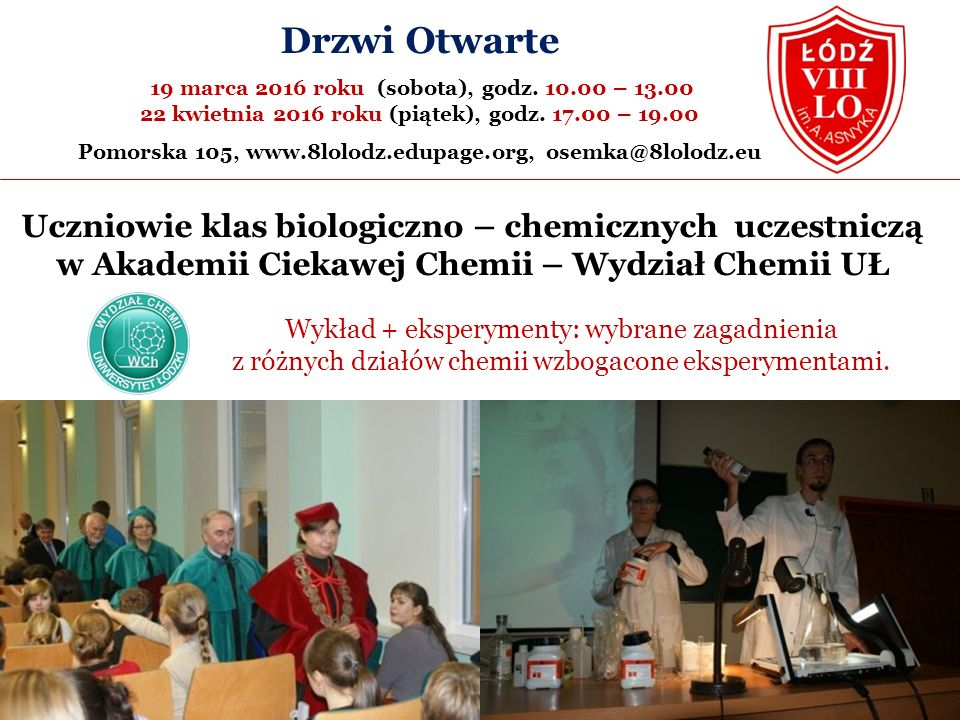 Uczniowie klas biologiczno – chemicznych uczestniczą w Akademii Ciekawej Chemii – Wydział Chemii UŁ Wykład + eksperymenty: wybrane zagadnienia z różnych działów chemii wzbogacone eksperymentami.