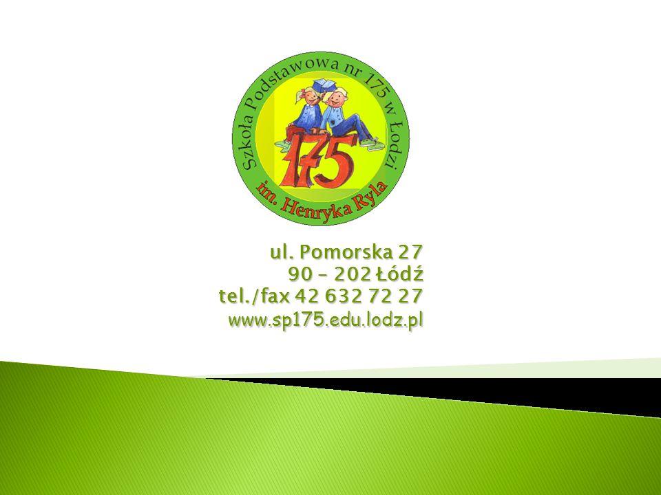 ul. Pomorska 27 90 – 202 Łódź tel./fax 42 632 72 27 www.sp175.edu.lodz.pl