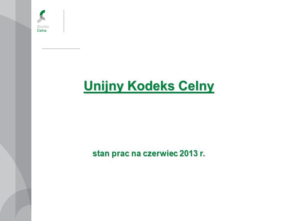 Unijny Kodeks Celny stan prac na czerwiec 2013 r.