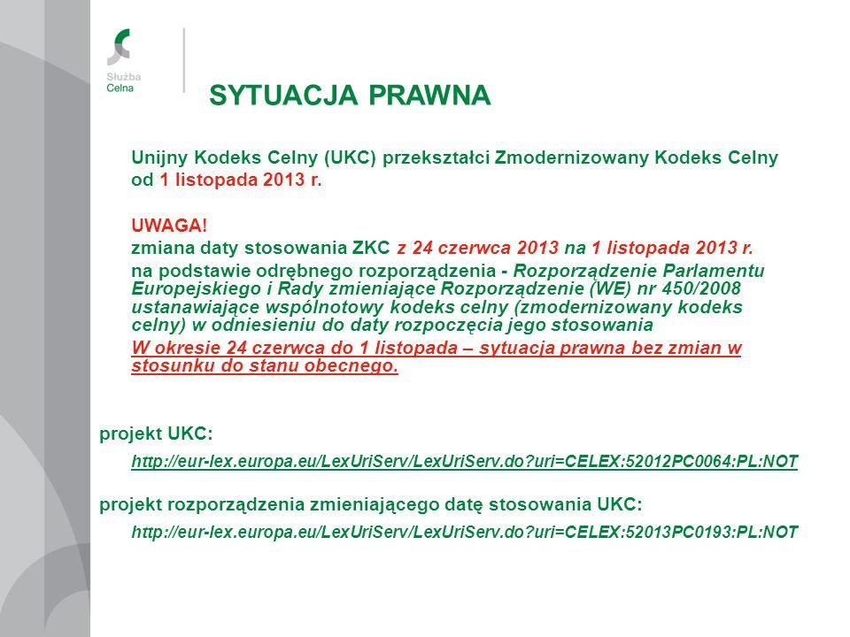 SYTUACJA PRAWNA Unijny Kodeks Celny (UKC) przekształci Zmodernizowany Kodeks Celny od 1 listopada 2013 r.