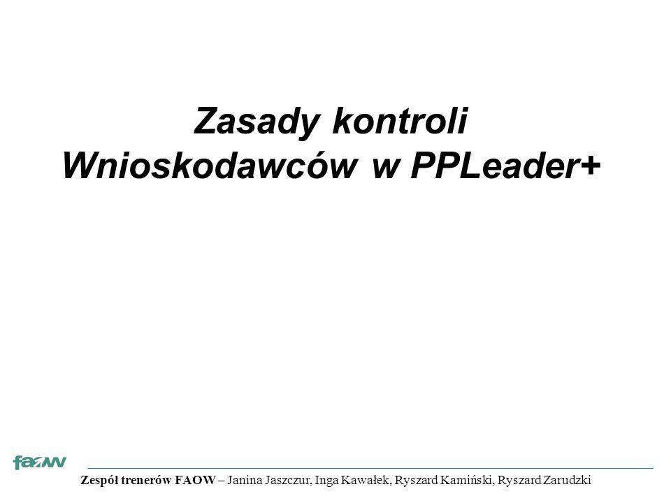 Zespół trenerów FAOW – Janina Jaszczur, Inga Kawałek, Ryszard Kamiński, Ryszard Zarudzki Zasady kontroli Wnioskodawców w PPLeader+