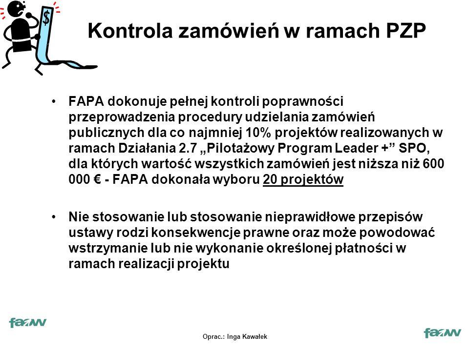 """Oprac.: Inga Kawałek Kontrola zamówień w ramach PZP FAPA dokonuje pełnej kontroli poprawności przeprowadzenia procedury udzielania zamówień publicznych dla co najmniej 10% projektów realizowanych w ramach Działania 2.7 """"Pilotażowy Program Leader + SPO, dla których wartość wszystkich zamówień jest niższa niż 600 000 € - FAPA dokonała wyboru 20 projektów Nie stosowanie lub stosowanie nieprawidłowe przepisów ustawy rodzi konsekwencje prawne oraz może powodować wstrzymanie lub nie wykonanie określonej płatności w ramach realizacji projektu"""