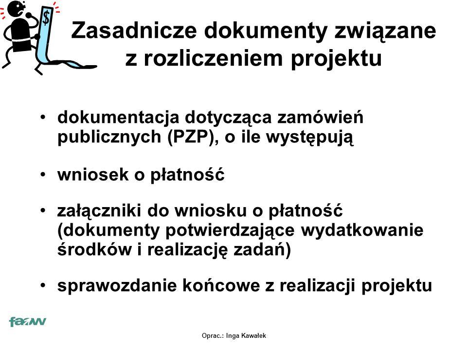 Oprac.: Inga Kawałek Zasadnicze dokumenty związane z rozliczeniem projektu dokumentacja dotycząca zamówień publicznych (PZP), o ile występują wniosek