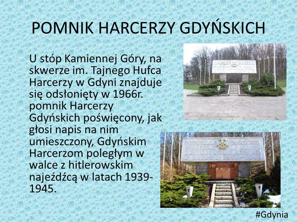 POMNIK HARCERZY GDYŃSKICH U stóp Kamiennej Góry, na skwerze im. Tajnego Hufca Harcerzy w Gdyni znajduje się odsłonięty w 1966r. pomnik Harcerzy Gdyńsk
