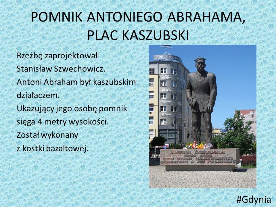 POMNIK ANTONIEGO ABRAHAMA, PLAC KASZUBSKI Rzeźbę zaprojektował Stanisław Szwechowicz. Antoni Abraham był kaszubskim działaczem. Ukazujący jego osobę p