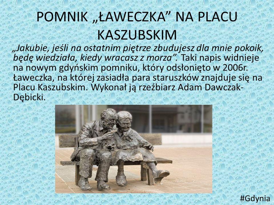 """POMNIK """"ŁAWECZKA"""" NA PLACU KASZUBSKIM """"Jakubie, jeśli na ostatnim piętrze zbudujesz dla mnie pokoik, będę wiedziała, kiedy wracasz z morza"""". Taki napi"""