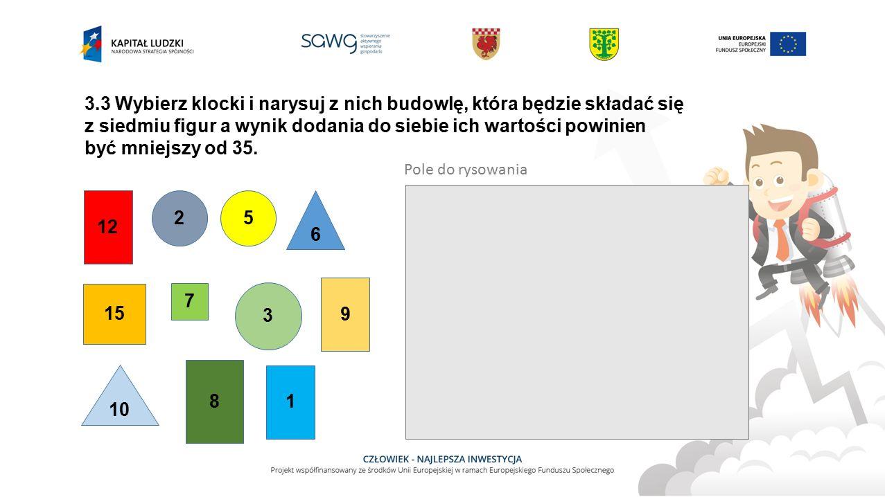 3.3 Wybierz klocki i narysuj z nich budowlę, która będzie składać się z siedmiu figur a wynik dodania do siebie ich wartości powinien być mniejszy od 35.