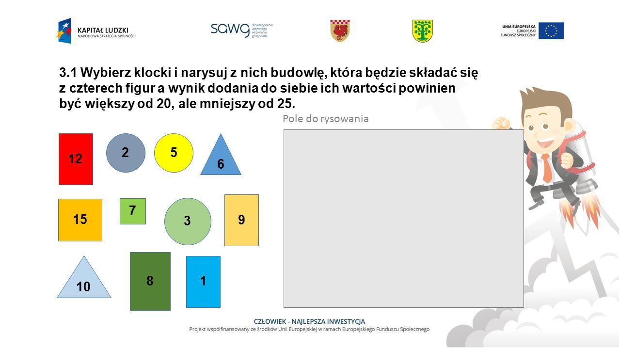 3.1 Wybierz klocki i narysuj z nich budowlę, która będzie składać się z czterech figur a wynik dodania do siebie ich wartości powinien być większy od 20, ale mniejszy od 25.