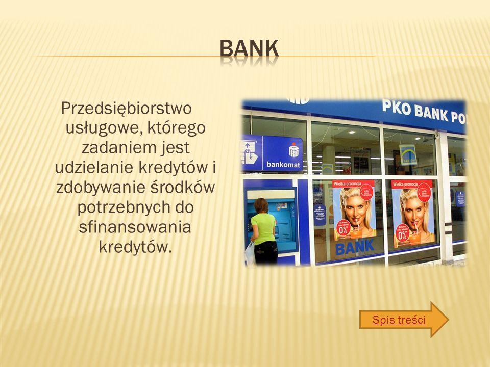Przedsiębiorstwo usługowe, którego zadaniem jest udzielanie kredytów i zdobywanie środków potrzebnych do sfinansowania kredytów.
