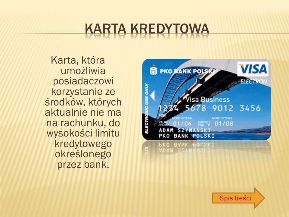 Karta, która umożliwia posiadaczowi korzystanie ze środków, których aktualnie nie ma na rachunku, do wysokości limitu kredytowego określonego przez bank.