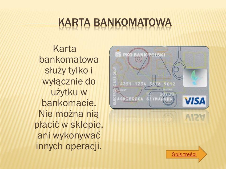 Karta bankomatowa służy tylko i wyłącznie do użytku w bankomacie.