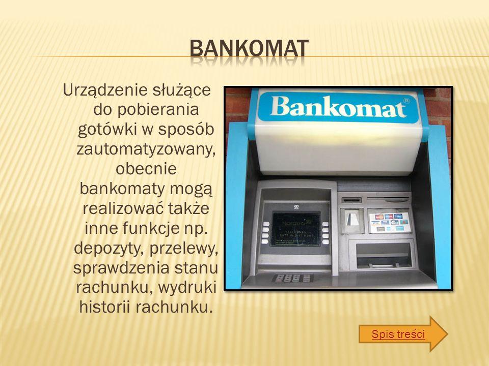 Urządzenie służące do pobierania gotówki w sposób zautomatyzowany, obecnie bankomaty mogą realizować także inne funkcje np.