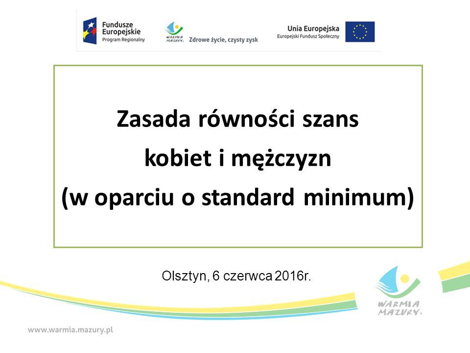 Zasada równości szans kobiet i mężczyzn (w oparciu o standard minimum) Olsztyn, 6 czerwca 2016r.