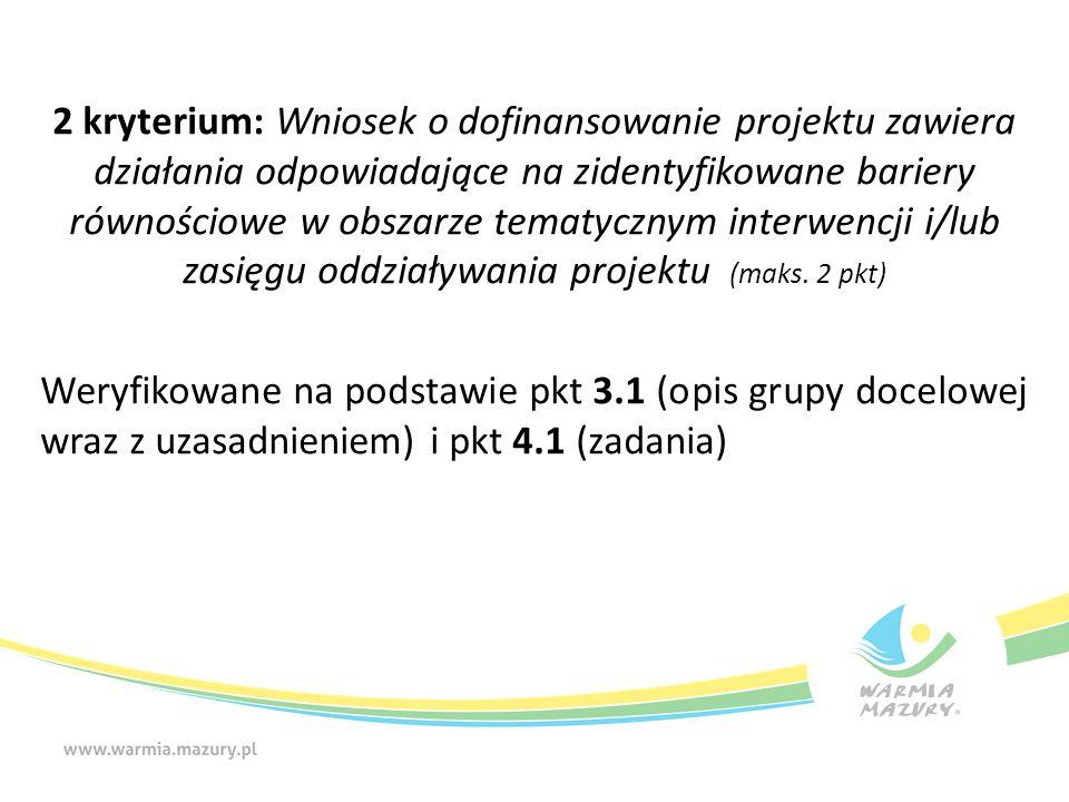 2 kryterium: Wniosek o dofinansowanie projektu zawiera działania odpowiadające na zidentyfikowane bariery równościowe w obszarze tematycznym interwencji i/lub zasięgu oddziaływania projektu (maks.