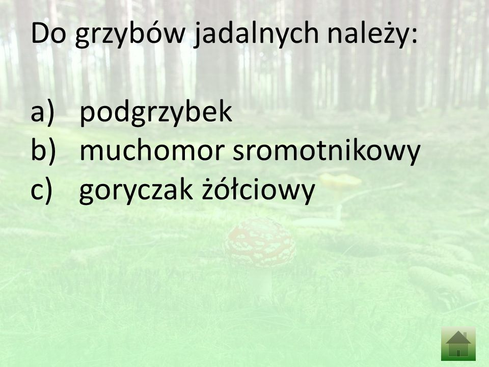 Do grzybów jadalnych należy: a)podgrzybek b)muchomor sromotnikowy c)goryczak żółciowy