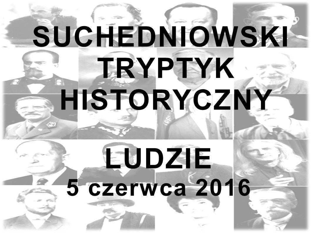 LUDZIE 5 czerwca 2016 SUCHEDNIOWSKI TRYPTYK HISTORYCZNY
