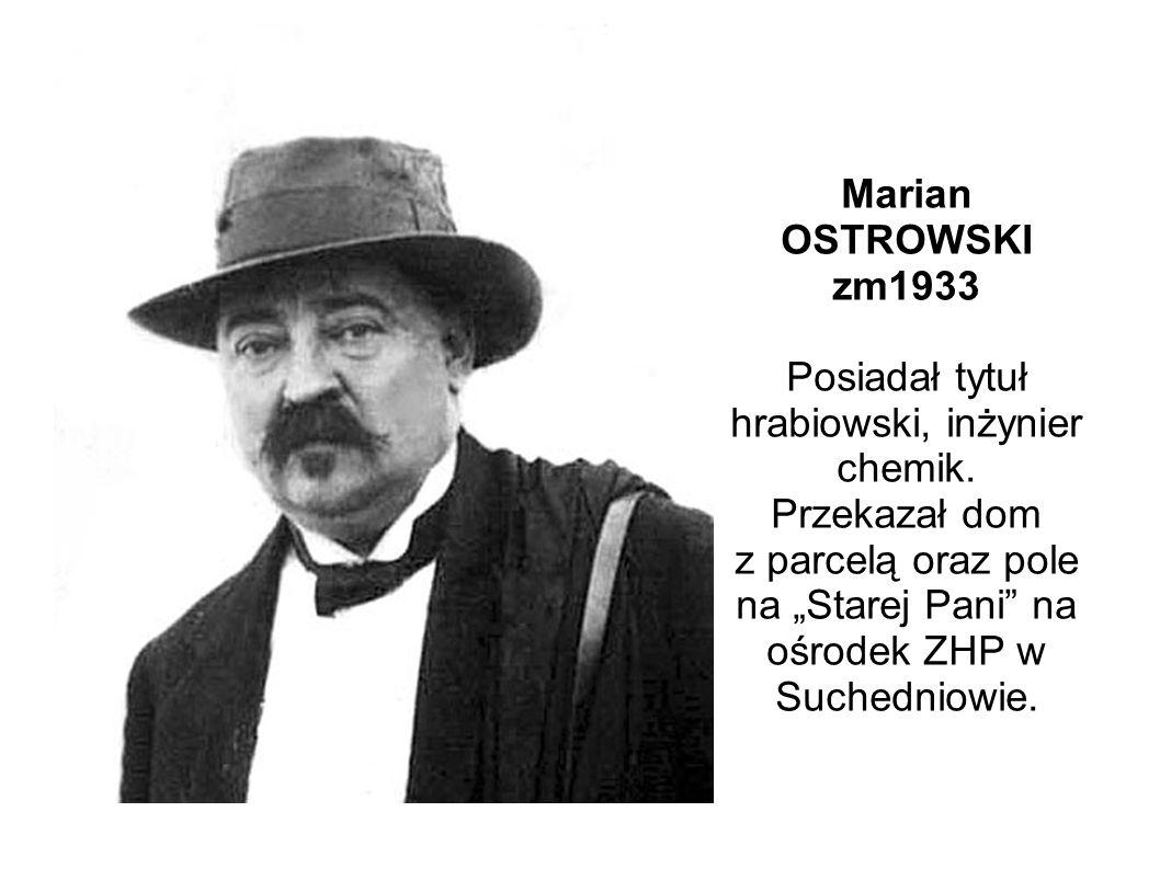 Marian OSTROWSKI zm1933 Posiadał tytuł hrabiowski, inżynier chemik.