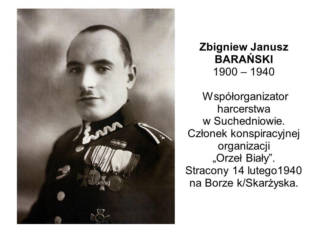 Zbigniew Janusz BARAŃSKI 1900 – 1940 Współorganizator harcerstwa w Suchedniowie.