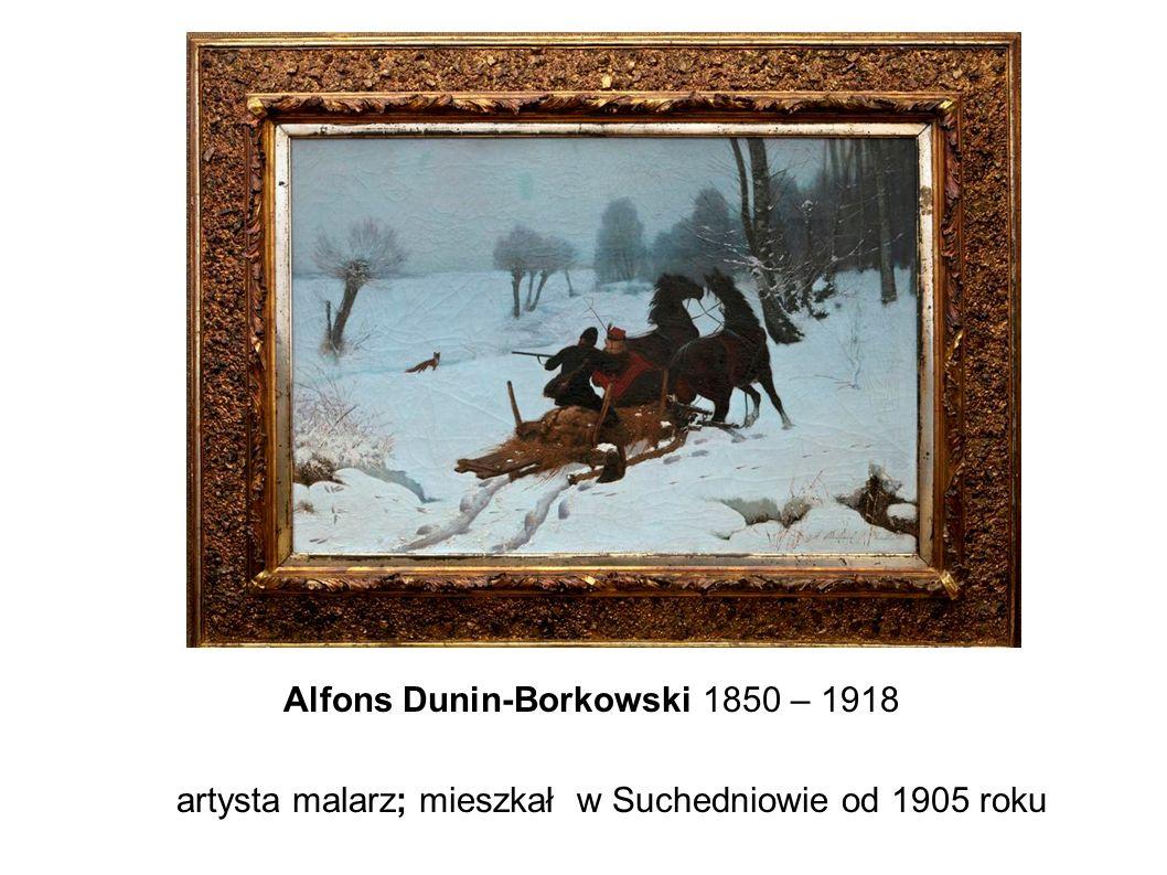 Alfons Dunin-Borkowski 1850 – 1918 artysta malarz; mieszkał w Suchedniowie od 1905 roku