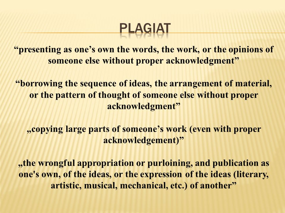 """presenting as one's own the words, the work, or the opinions of someone else without proper acknowledgment"" ""borrowing the sequence of ideas, the arr"