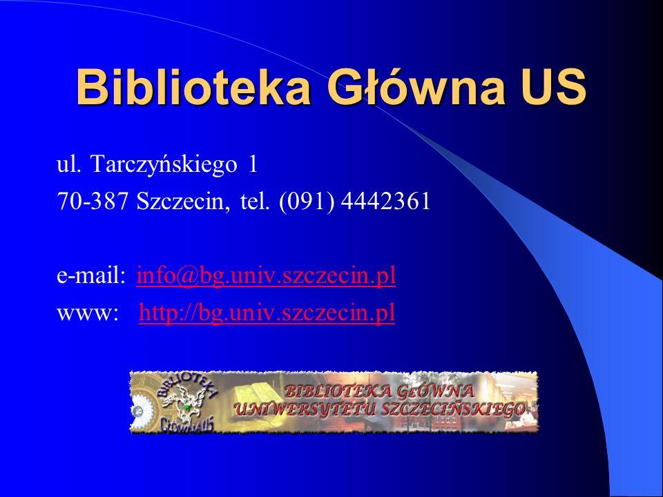 Biblioteka Główna US ul.Tarczyńskiego 1 70-387 Szczecin, tel.