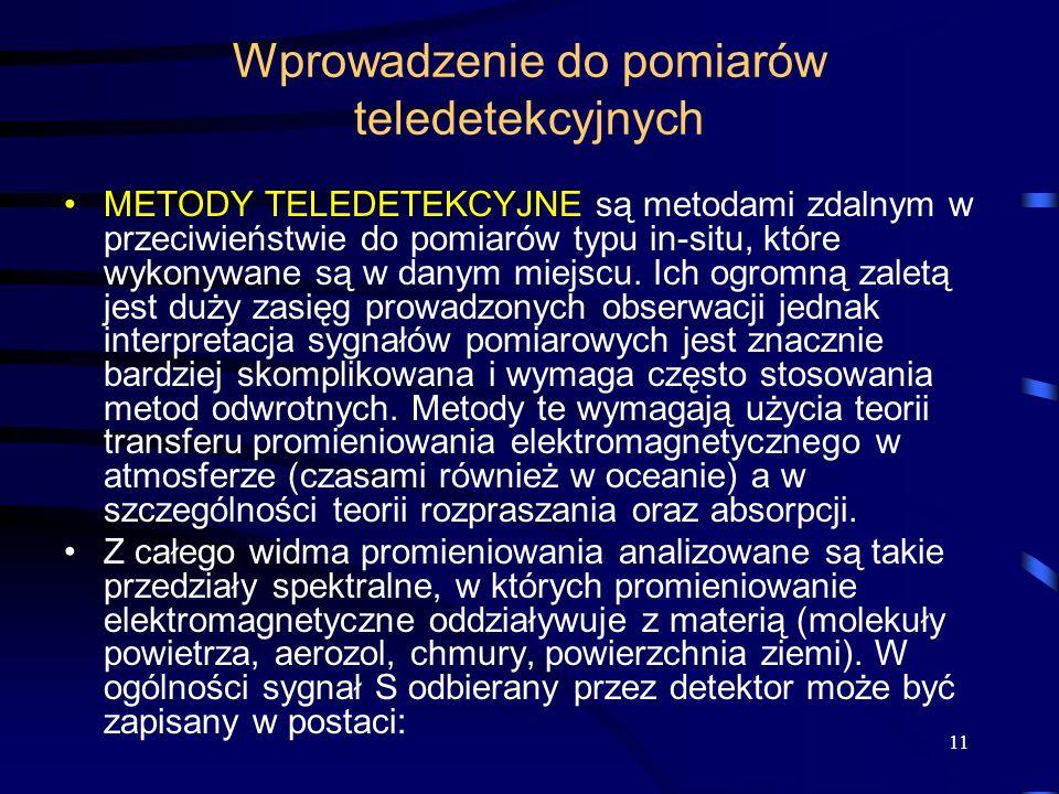 11 Wprowadzenie do pomiarów teledetekcyjnych METODY TELEDETEKCYJNE są metodami zdalnym w przeciwieństwie do pomiarów typu in-situ, które wykonywane są