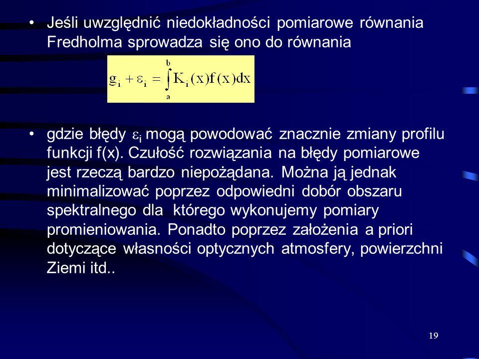 19 Jeśli uwzględnić niedokładności pomiarowe równania Fredholma sprowadza się ono do równania gdzie błędy  i mogą powodować znacznie zmiany profilu f