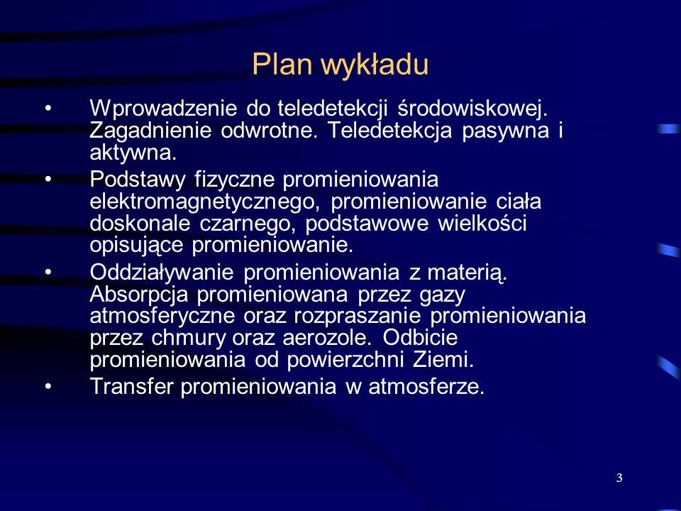 3 Plan wykładu Wprowadzenie do teledetekcji środowiskowej. Zagadnienie odwrotne. Teledetekcja pasywna i aktywna. Podstawy fizyczne promieniowania elek