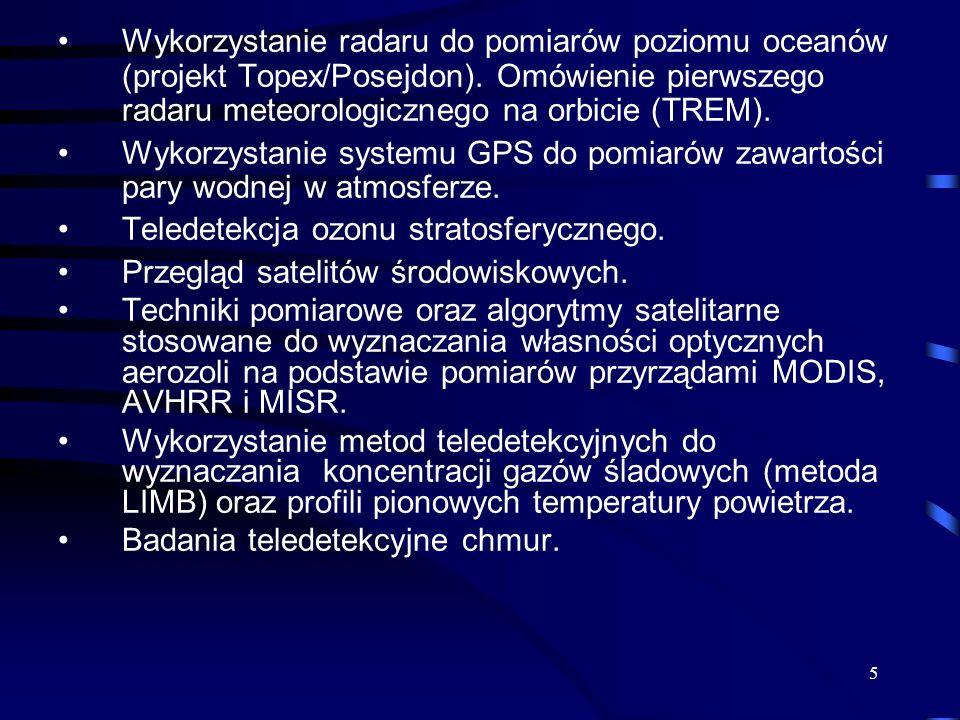 5 Wykorzystanie radaru do pomiarów poziomu oceanów (projekt Topex/Posejdon). Omówienie pierwszego radaru meteorologicznego na orbicie (TREM). Wykorzys