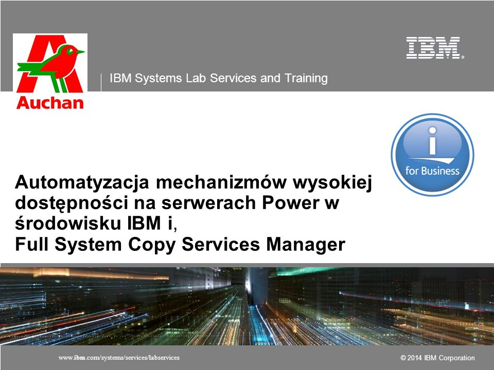 IBM Systems Lab Services and Training © 2014 IBM Corporation 32www.ibm.com/systems/services/labservices Auchan FSCSM + BRMS Tape Library External Storage LPARs External Storage Controller Target A Clone B Source A Metro Mirror Flash LPARs Flash VIOS Controller Target B Source B Clone A SAN Switch NPIV BRMS Network Ethernet