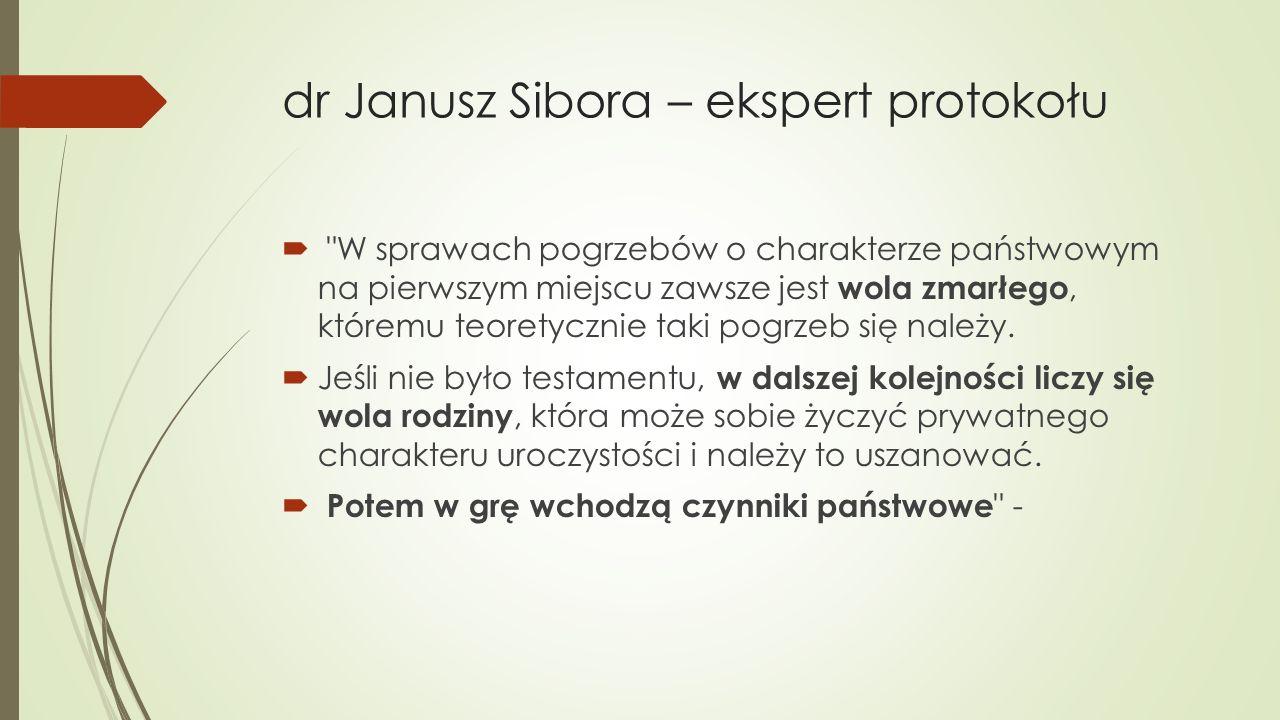 dr Janusz Sibora – ekspert protokołu  W sprawach pogrzebów o charakterze państwowym na pierwszym miejscu zawsze jest wola zmarłego, któremu teoretycznie taki pogrzeb się należy.