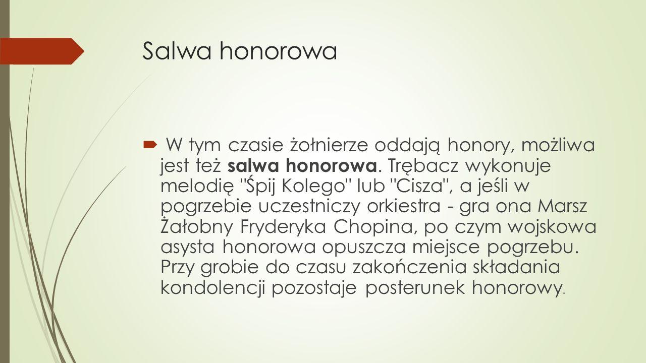 Salwa honorowa  W tym czasie żołnierze oddają honory, możliwa jest też salwa honorowa.